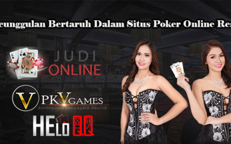 Keunggulan Bertaruh Dalam Situs Poker Online Resmi