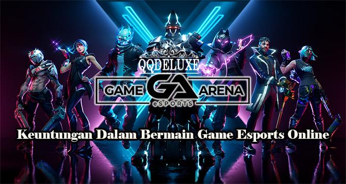 Keuntungan Dalam Bermain Game Esports Online