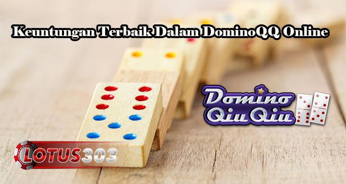 Keuntungan Terbaik Dalam DominoQQ Online