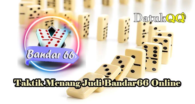Taktik Menang Judi Bandar66 Online