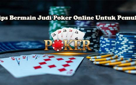 Tips Bermain Judi Poker Online Untuk Pemula